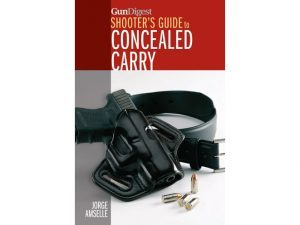 Gun Digest Shooter's Guide to Concealed Carry, concealed carry, gun digest concealed carry, jorge amselle concealed carry